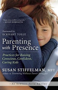 Parenting with Presence: Practices for Raising Conscious, Confident, Caring Kids (An Eckhart Tolle Edition). Title : Parenting with Presence: Practices for Raising Conscious, Confident, Caring Kids (An Eckhart Tolle Edition). Natural Parenting, Gentle Parenting, Mindful Parenting, Unconditional Parenting, Unconditional Love, Parenting Toddlers, Kids And Parenting, Parenting Tips, Best Parenting Books