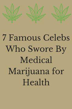 7 Famous Celebs Who Swore By Medical Marijuana for Health #MedicalMarijuana