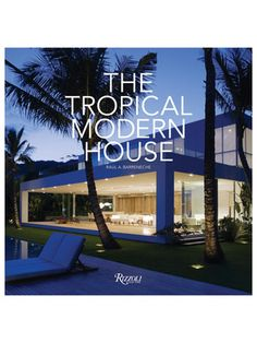 The Tropical Modern House by Rizzoli on Gilt Home