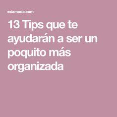 13 Tips que te ayudarán a ser un poquito más organizada