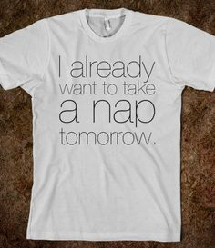 Napping Tomorrow - Text First - Skreened T-shirts, Organic Shirts, Hoodies, Kids Tees, Baby One-Pieces and Tote Bags