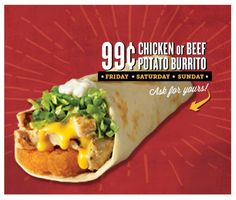 It's National Comfort Food Weekend! Celebrate with 99¢ Chicken or Beef and Potato Burritos. Must ask for offer. Friday - Sunday 12/4-12/6 only at participating locations. Limit 5.