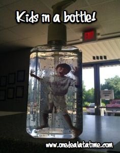 Kids in a bottle...print kid's picture on transparency paper and put in a bottle of liquid soap or hand sanitizer...cute!
