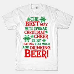 The Best Way To Spread Christmas Cheer #tshirt #christmas #cheer #party #beer #food #holidays #cute #awesome #pinoftheday