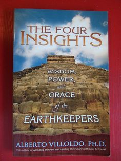 The four Insights by Alberto Villoldo, words to live by