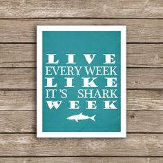 Shark Week Print - Ocean,Teal,White,30 Rock - Live Every Week Like It's Shark Week 8x10 on Etsy, $15.00
