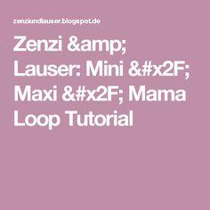 Zenzi & Lauser: Mini / Maxi / Mama Loop Tutorial
