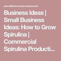 Business Ideas | Small Business Ideas: How to Grow Spirulina | Commercial Spirulina Production | Growing Spirulina Business
