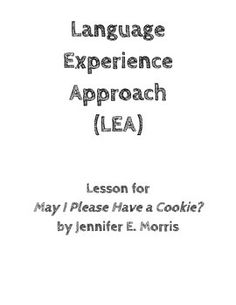 This is a lesson plan in Madeline Hunter format for use with the text May I Please Have a Cookie? by Jennifer E. Morris. The target age group for this lesson would be 5-8 years old. This lesson plan also includes research on the Language Experience Approach (LEA) in addition to MANY extension ideas. This lesson would also be appropriate for ESL/ELL students.