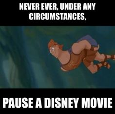 Always, ALWAYS, under every circumstance, pause a Disney movie. Then share the joyous laughter with the world.:)