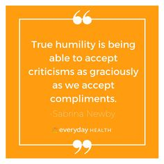 """""""True humility is being able to accept criticisms as graciously as we accept compliments"""" -Sabrina Newby #qotd #quoteoftheday #motivation #inspirationalquote #everydayhealth 