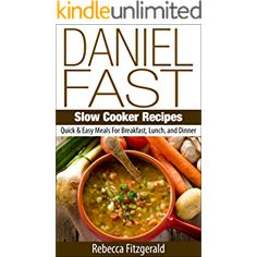 Daniel Fast Slow Cooker Recipes: Quick & Easy Meals For Breakfast, Lunch, and Dinner (Dairy-Free, Vegan)