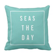 Seas the Day Throw Pillow - funny quote quotes memes lol customize cyo