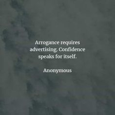 53 Arrogance quotes and sayings that'll enlighten your mind. Here are the best arrogance quotes to read from famous authors that will inspir. Arrogance Quotes, Wise Qoutes, American Proverbs, Girl Boss Quotes, I Love You Quotes, Humility, Believe In You, Sarcasm, Wise Words