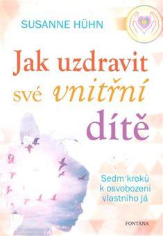 Jak uzdravit své vnitřní dítě - Susanne Hühn | Kosmas.cz - internetové knihkupectví Reiki, Detox, Spirit, Workout, Eat, Fitness, Books, Psychology, Libros