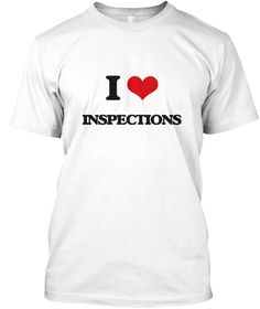 I Love Inspections White T-Shirt Front - This is the perfect gift for someone who loves Inspections. Thank you for visiting my page (Related terms: I Heart Inspections,I love Inspections,Inspections,analysis,checkup,frisk,inquest,inquiry,inquisitio ...)