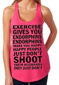 Exercise Gives You Endorphins Racerback Tank by StuckOnYouVinylExp