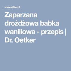 Zaparzana drożdżowa babka waniliowa - przepis | Dr. Oetker Bourbon, Bourbon Whiskey
