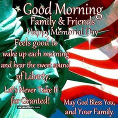 Good Morning Family and Friends Happy Memorial Day memorialday good morning memorial day happy memorial day memorial day quotes memorial day quote happy memorial day quote happy memorial day quotes good morning memorial day quotes