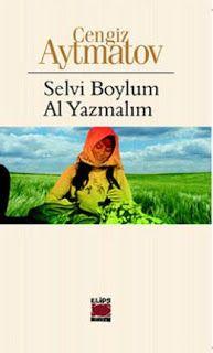 Cengiz Aytmatov ' Selvi Boylum Al Yazmalım ' ePub ebook PDF ekitap indir ( Nette İlk) | e-Babil Kütüphanesi