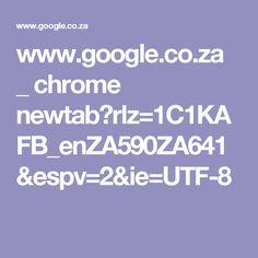 www.google.co.za _ chrome newtab?rlz=1C1KAFB_enZA590ZA641&espv=2&ie=UTF-8