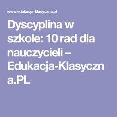 Dyscyplina w szkole: 10 rad dla nauczycieli – Edukacja-Klasyczna.PL Languages Online, Speech Therapy, Teacher, Education, Learning, School, Therapy, Literatura, Research