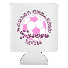 Soccer Futbol Sports Worlds Greatest Mom R Can Cooler This funny design for the soccer - futbol ball mom on your gift list features a pink ball with pink and black text Worlds Greatest Soccer Mom. Great gift for a player, fan or coach.
