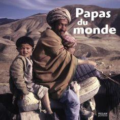 Papas du monde - Anne Lauprête, Collectif - un livre à admirer sur les genoux de papa