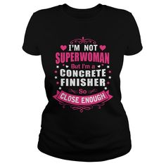 CONCRETE FINISHER I'm Not Superwoman But I'm A So Close Enough T-Shirts…