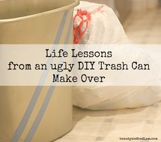 Life Lessons from an Ugly DIY Trash Can Make Over Life Lessons from an Ugly DIY Trash Can Make Over