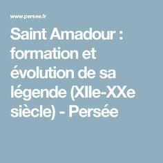 Saint Amadour : formation et évolution de sa légende (XIIe-XXe siècle) - Persée