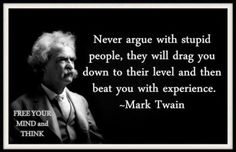 Another reason not to argue w/ stupid ppl... (as if you needed another)