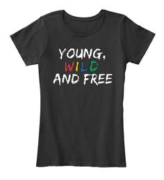 Wild And Free Women's - YOUNG, D L I W AND FREE I Women's T-Shirt from Student T-Shirts | Teespring