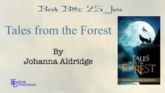[BOOK BLITZ] #fantasy #supernatural #shortstories #kcbookpromotions Tales of the Forest by Johanna Aldridge  Learn more @ https://kcbookpromotions.wordpress.com/2018/06/25/book-blitz-tales-from-the-forest-by-johanna-aldridge/