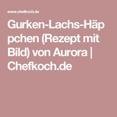Gurken-Lachs-Häppchen (Rezept mit Bild) von Aurora | Chefkoch.de