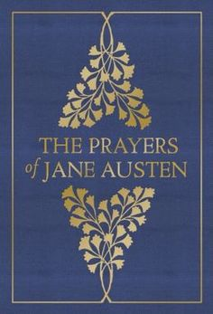 "The Prayers of Jane Austen. By Terry Glaspey (Compiler). Harvest House Publishers, July 2015. 80 p. ""Jane Austen wrote beautiful, heartfelt prayers for use during her family's evening devotions."" EA."