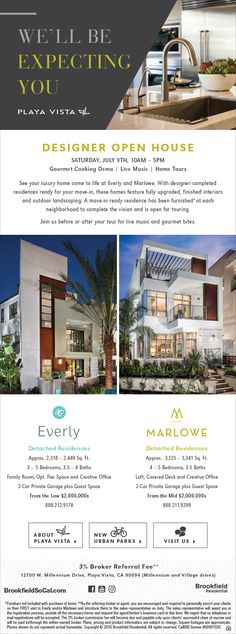 New Homes for Sale in Playa Vista, California  You're Invited – Everly & Marlowe Designer Open House on July 9th  10AM - 5PM  |  Gourmet Cooking Demo  |  Live Music  |  Home Tours  Brokers Welcome!  Everly:  http://brookfieldsocal.com/neighborhood/everly-at-playa-vista/  Marlowe:  http://brookfieldsocal.com/neighborhood/marlowe-at-playa-vista/