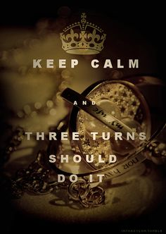 Keep calm and three turns should do it. Harry Potter and the Prisoner of Azkaban Time Turner Time Turner, Ron Et Hermione, Draco, Must Be A Weasley, Fangirl, No Muggles, Albus Dumbledore, Severus Snape, Snape Harry