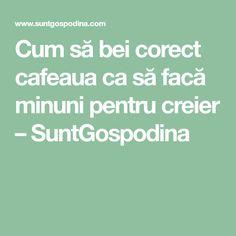 Cum să bei corect cafeaua ca să facă minuni pentru creier – SuntGospodina
