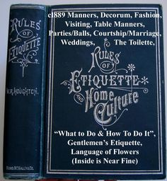 c1889 Etiquette Book Toilet  Manners Decorum Courtship Marriage Wedding Dress Fashion Perfume Language and Poetry of Flowers Games Letters Gentlemen's Etiquette Rules of Etiquette and Home Culture Or What to Do and How to Do It