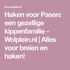 Haken voor Pasen: een gezellige kippenfamilie - Wolplein.nl | Alles voor breien en haken! Everything