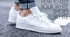 WHAT EVERY WOMAN NEEDS: HOW TO KEEP YOUR WHITE SNEAKERS (AND SHOES) WHITE