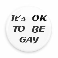 It's okay to be gay........?