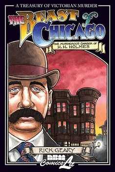 The Beast of Chicago: The Murderous Career of H. H. Holmes, by Rick Geary (2004).