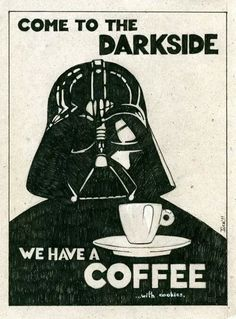 Come to the dark side...we have coffee!