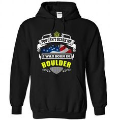 You Cant Scare Me, I Was Born In Boulder - #funny gift #food gift. BEST BUY => https://www.sunfrog.com/States/You-Cant-Scare-Me-I-Was-Born-In-Boulder-Black-26584377-Hoodie.html?68278