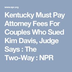Kentucky Must Pay Attorney Fees For Couples Who Sued Kim Davis, Judge Says : The Two-Way : NPR