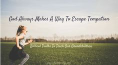 God Always makes a way to escape temptation Biblical Truths to Teach our Grandchildren