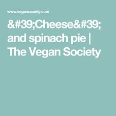 'Cheese' and spinach pie | The Vegan Society