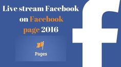 Facebook live stream on Facebook fan page 2016